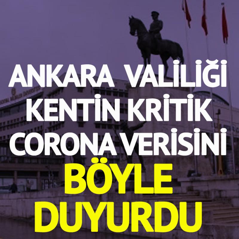 Ankara Valiliği, kritik corona verisini böyle duyurdu. Durum eskisinden daha kötü