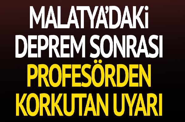 Malatya'daki deprem sonrası ünlü profesör il il isim verdi ve vatandaşları uyardı