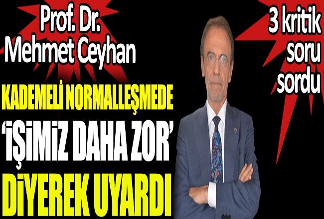 Prof. Dr. Mehmet Ceyhan kademeli normalleşmede 'işimiz daha zor olacak' diyerek uyardı. 3 kritik soru sordu