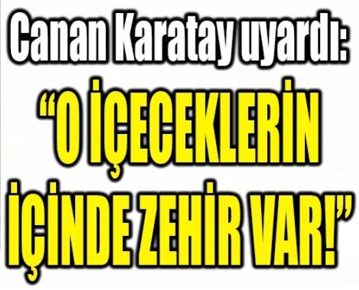 CANAN KARATAY HERKESİ UYARDI:
