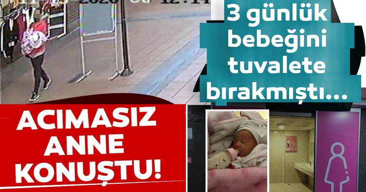 3 günlük bebeğini tuvalete atıp kaçan anne konuştu