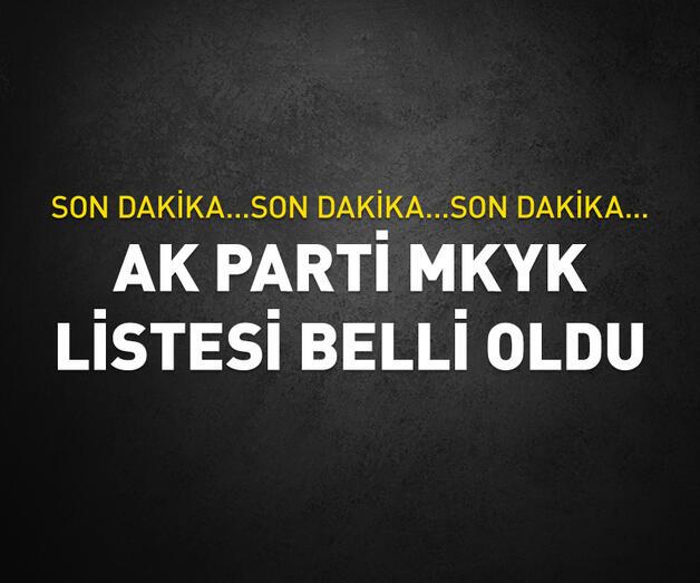 AK Parti MKYK listesi belli oldu