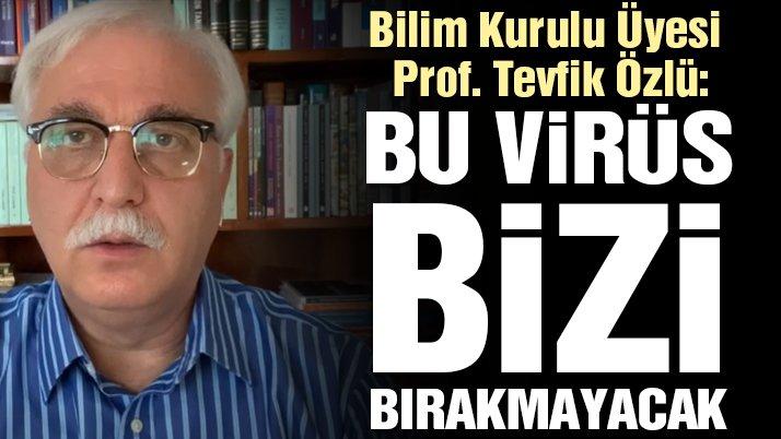 Bilim Kurulu Üyesi Prof. Tevfik Özlü'den Kötü Haber: Bu Virüs Bizi Bırakmayacak