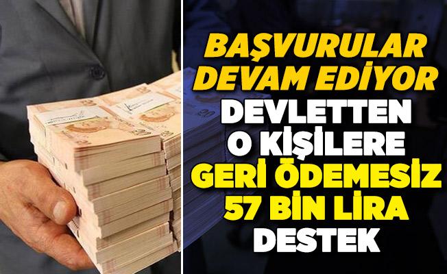 Devlet o kişilere geri ödemesiz 57 bin lira destek veriyor! Başvurular devam ediyor