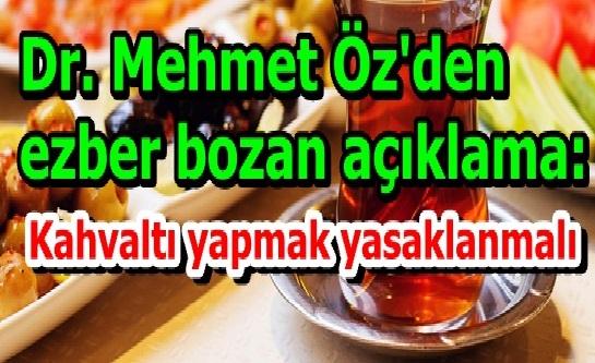 Dr. Mehmet Öz'den ezber bozan açıklama: Kahvaltı yapmak yasaklanmalı