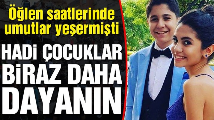 Hadi çocuklar biraz daha dayanın: Öğlen umutlar yeşermişti, ekipler Sayra ile Çınar'ı arıyor