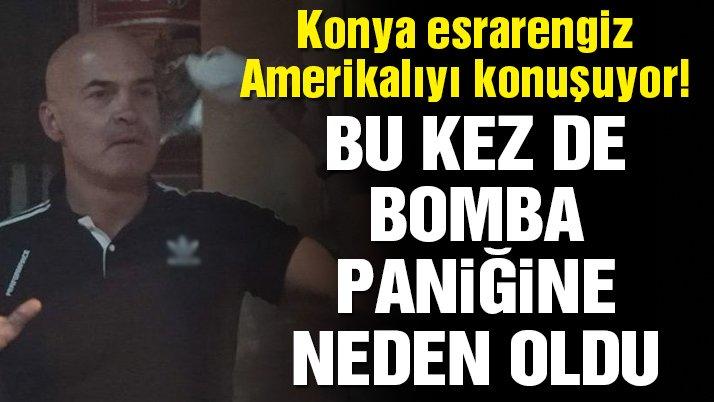 Türkiye bu adamı konuşuyor: Esrarengiz Amerikalı, bu kez de bomba paniğine neden oldu!
