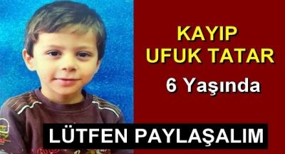 6 yaşındaki Ufuk Tatar kayıp