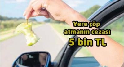 Aman Dikkat! Aracının İçinden Yola Çöp Atan Vatandaşlara 5 Bin Lira Ceza Geliyor