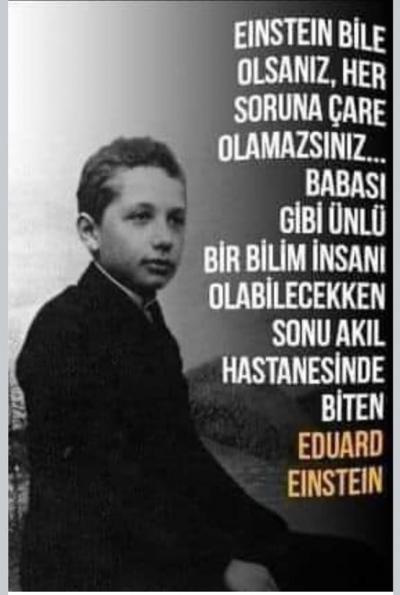 Eduard Einstein, dünyanın en zeki insanlarından biri olan Albert Einstein'in oğlu.