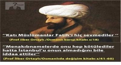 Fatih Sultan Mehmet yaşadığı dönemde islamcıların en nefret ettiği insandı