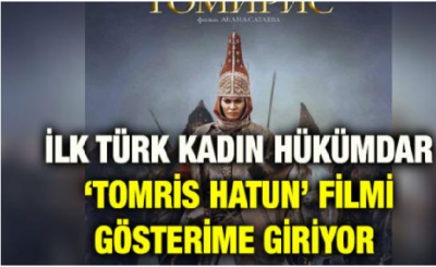 İlk Türk Kadın Hükümdarı Tomris Hatun Filmi Gösterime Giriyor