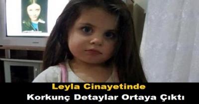 Leyla Cinayetinde Korkunç Detaylar Ortaya Çıktı