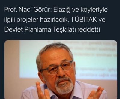 Prof. Naci Görür: Elazığ ve köyleriyle ilgili projeler hazırladık, TÜBİTAK ve Devlet Planlama Teşkilatı reddetti