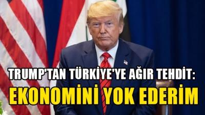 Trump'tan Türkiye'ye: Ekonomini yok ederim! (Daha önce yaptım)