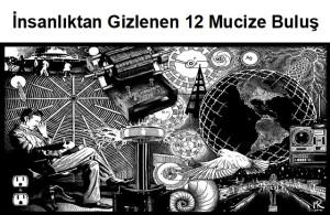 İNSANLIKTAN GİZLENEN 12 MUCİZE BULUŞ