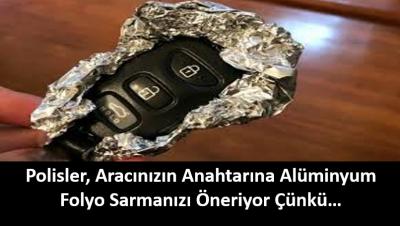 Polis Aracınızın Anahtarına Alüminyum Folyo Sarmanızı Öneriyor.  Nedenini Öğrenince Çok Şaşıracaksınız